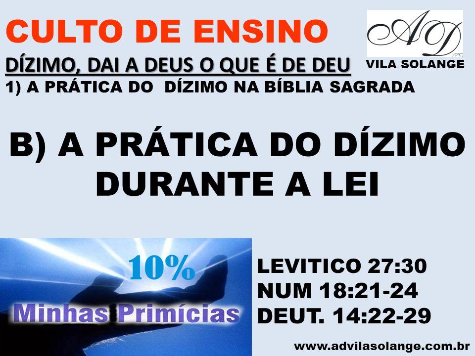 www.advilasolange.com.br CULTO DE ENSINO DÍZIMO, DAI A DEUS O QUE É DE DEU 1) A PRÁTICA DO DÍZIMO NA BÍBLIA SAGRADA VILA SOLANGE B) A PRÁTICA DO DÍZIM