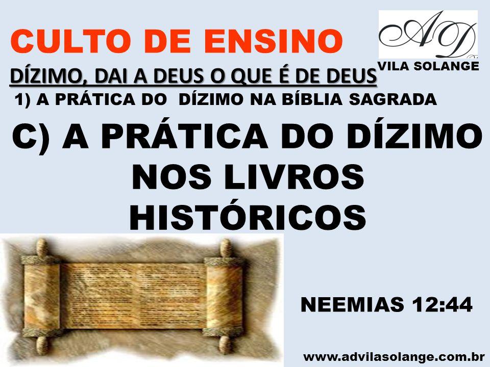 www.advilasolange.com.br CULTO DE ENSINO DÍZIMO, DAI A DEUS O QUE É DE DEUS VILA SOLANGE C) A PRÁTICA DO DÍZIMO NOS LIVROS HISTÓRICOS NEEMIAS 12:44 1)