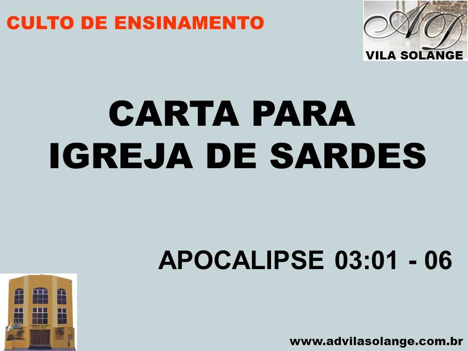 VILA SOLANGE www.advilasolange.com.br CULTO DE ENSINAMENTO CARTA PARA IGREJA DE SARDES APOCALIPSE 03:01 - 06
