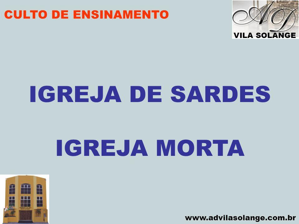 VILA SOLANGE www.advilasolange.com.br CULTO DE ENSINAMENTO IGREJA DE SARDES IGREJA MORTA