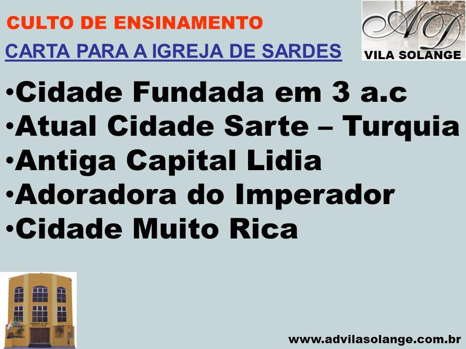 VILA SOLANGE www.advilasolange.com.br CULTO DE ENSINAMENTO Cidade Fundada em 3 a.c Atual Cidade Sarte – Turquia Antiga Capital Lidia Adoradora do Impe