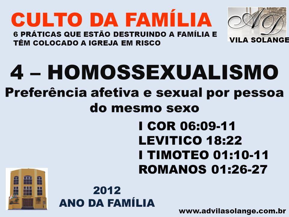 VILA SOLANGE www.advilasolange.com.br CULTO DA FAMÍLIA 4 – HOMOSSEXUALISMO Preferência afetiva e sexual por pessoa do mesmo sexo I COR 06:09-11 LEVITI