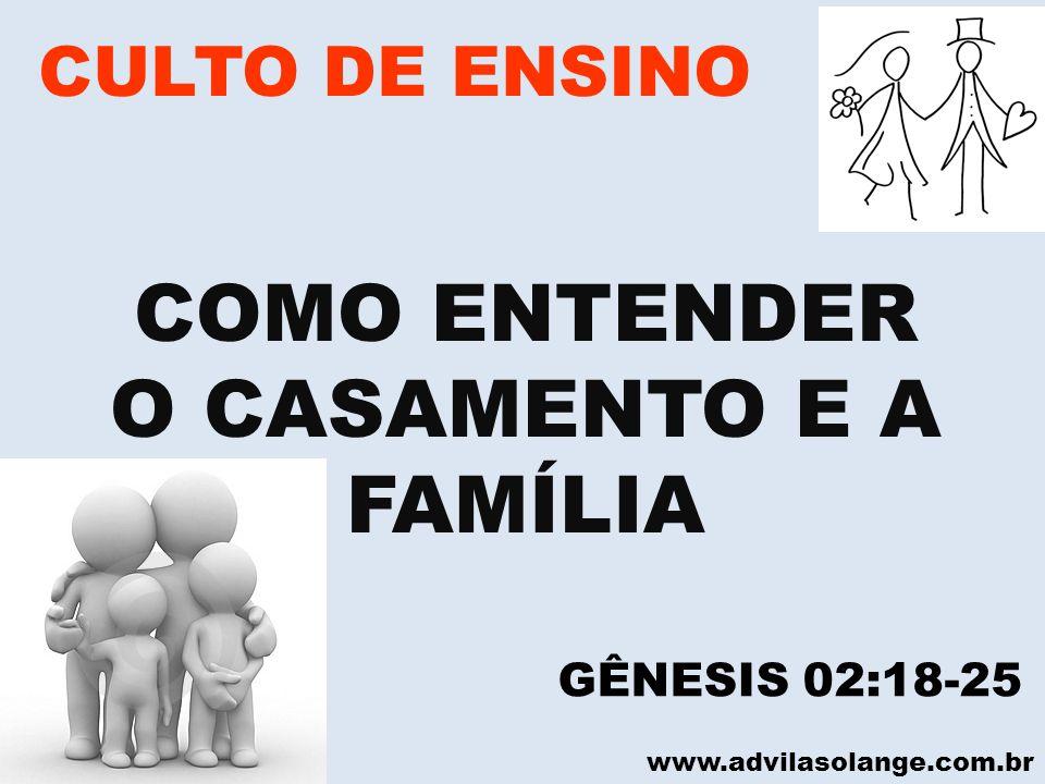 VILA SOLANGE www.advilasolange.com.br CULTO DE ENSINO COMO ENTENDER O CASAMENTO E A FAMÍLIA TRÊS ESTÁGIOS DE CRESCIMENTO NO CASAMENTO PROVÉBIOS 24:03 EFÉSIOS 05:21