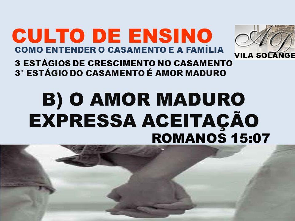 VILA SOLANGE www.advilasolange.com.br CULTO DE ENSINO COMO ENTENDER O CASAMENTO E A FAMÍLIA 3 ESTÁGIOS DE CRESCIMENTO NO CASAMENTO 3° ESTÁGIO DO CASAM