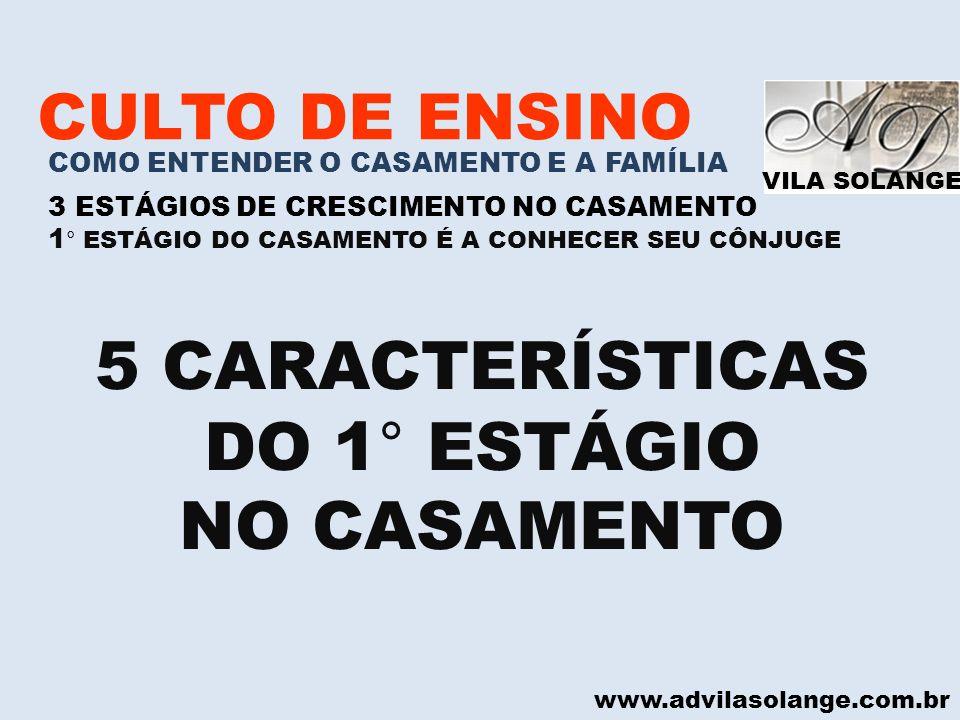 VILA SOLANGE www.advilasolange.com.br CULTO DE ENSINO COMO ENTENDER O CASAMENTO E A FAMÍLIA 3 ESTÁGIOS DE CRESCIMENTO NO CASAMENTO 1 ° ESTÁGIO DO CASAMENTO É CONHECER SEU CÔNJUGE A)SÃO ATRAÍDOS UM AO OUTRO