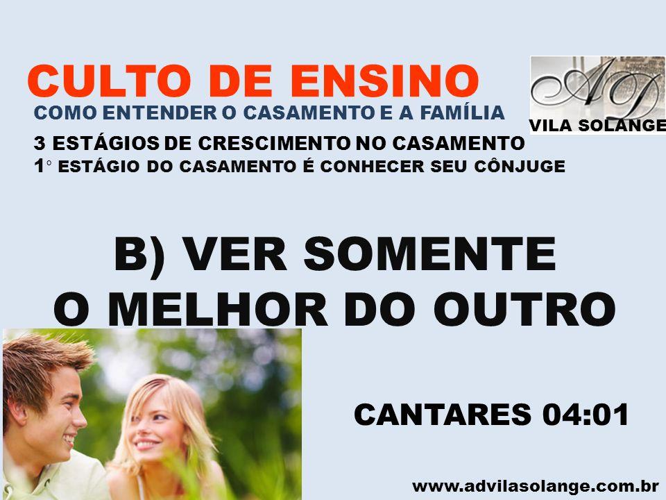 VILA SOLANGE www.advilasolange.com.br CULTO DE ENSINO COMO ENTENDER O CASAMENTO E A FAMÍLIA 3 ESTÁGIOS DE CRESCIMENTO NO CASAMENTO 1 ° ESTÁGIO DO CASAMENTO É CONHECER SEU CÔNJUGE C) SUBMETEM-SE UM AO OUTRO