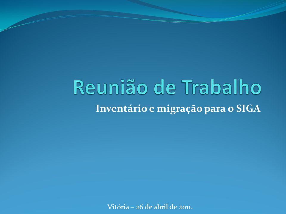 Inventário e migração para o SIGA Vitória – 26 de abril de 2011.