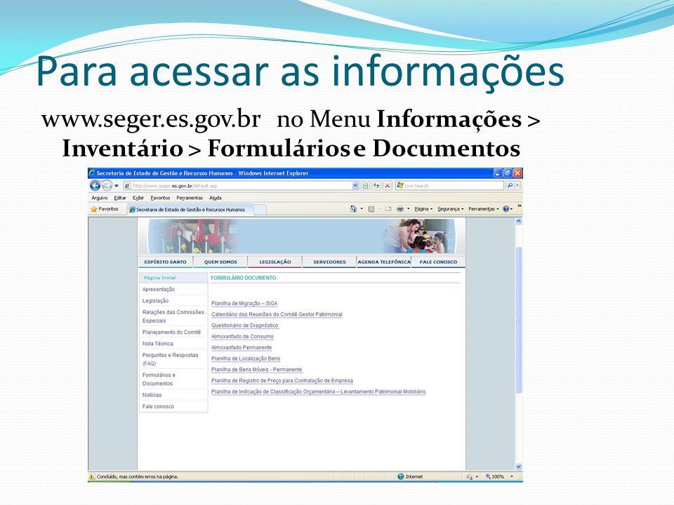Para acessar as informações www.seger.es.gov.br no Menu Informações > Inventário > Formulários e Documentos