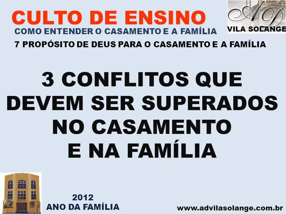 VILA SOLANGE www.advilasolange.com.br CULTO DE ENSINO COMO ENTENDER O CASAMENTO E A FAMÍLIA 7 PROPÓSITO DE DEUS PARA O CASAMENTO E A FAMÍLIA 3 CONFLIT