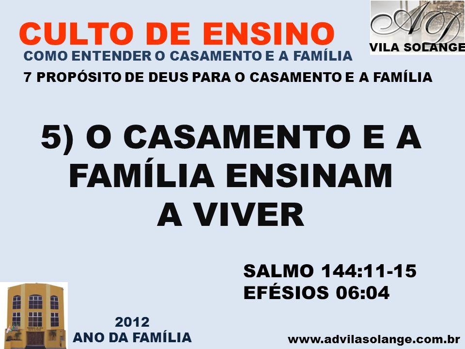 VILA SOLANGE www.advilasolange.com.br CULTO DE ENSINO COMO ENTENDER O CASAMENTO E A FAMÍLIA 7 PROPÓSITO DE DEUS PARA O CASAMENTO E A FAMÍLIA 5) O CASA