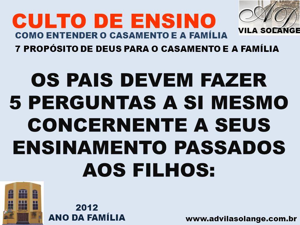 VILA SOLANGE www.advilasolange.com.br CULTO DE ENSINO COMO ENTENDER O CASAMENTO E A FAMÍLIA 7 PROPÓSITO DE DEUS PARA O CASAMENTO E A FAMÍLIA OS PAIS D