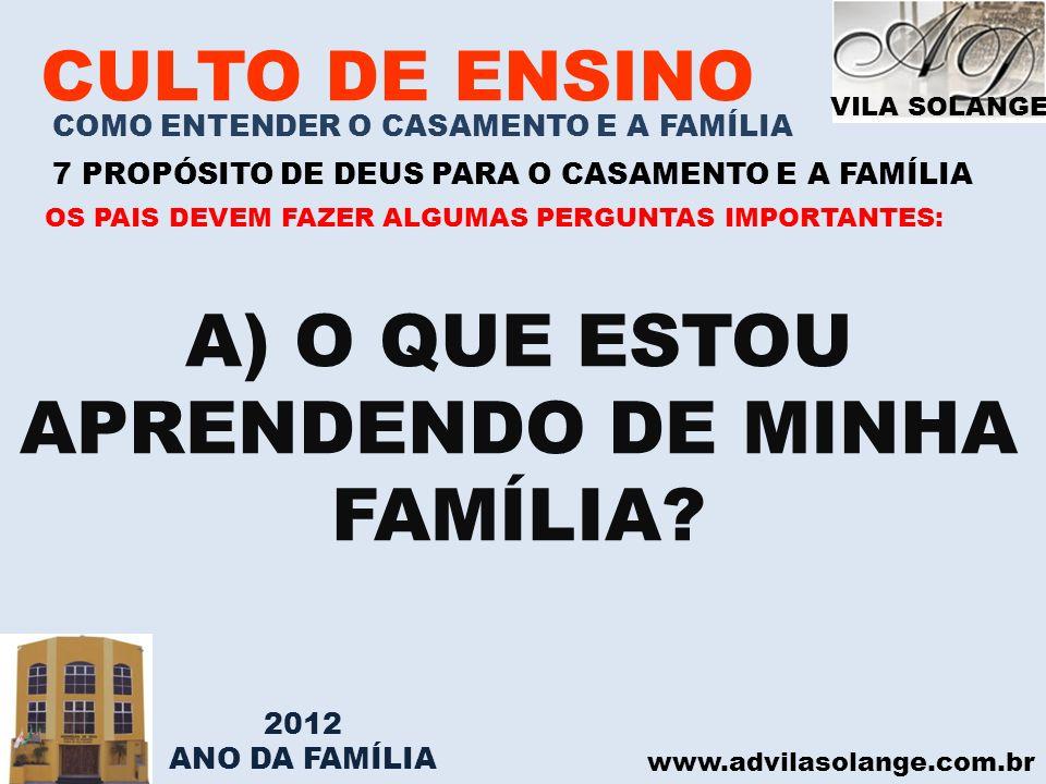 VILA SOLANGE www.advilasolange.com.br CULTO DE ENSINO COMO ENTENDER O CASAMENTO E A FAMÍLIA 7 PROPÓSITO DE DEUS PARA O CASAMENTO E A FAMÍLIA A) O QUE