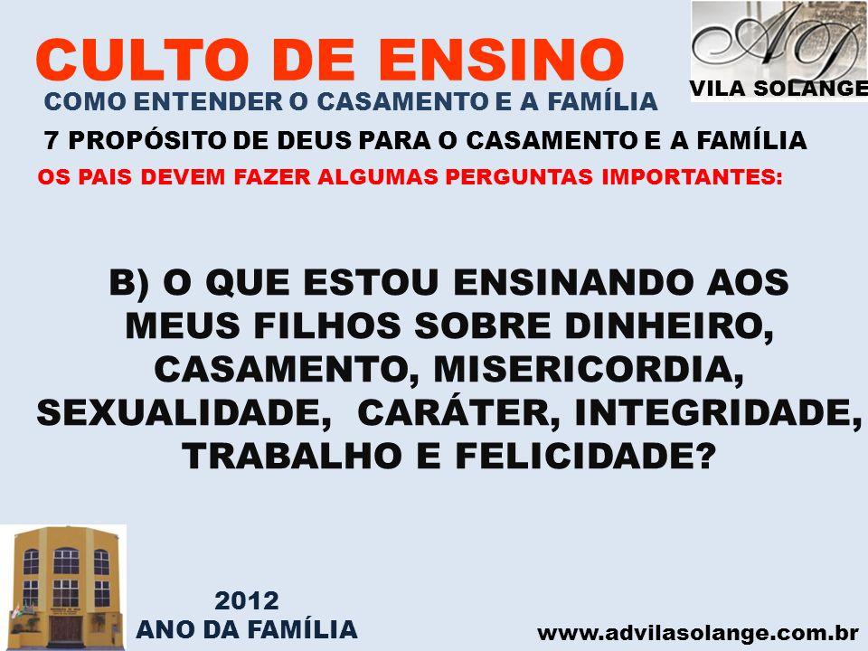 VILA SOLANGE www.advilasolange.com.br CULTO DE ENSINO COMO ENTENDER O CASAMENTO E A FAMÍLIA 7 PROPÓSITO DE DEUS PARA O CASAMENTO E A FAMÍLIA B) O QUE
