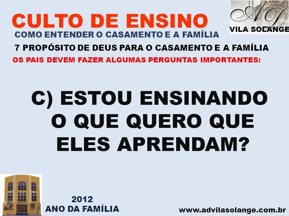VILA SOLANGE www.advilasolange.com.br CULTO DE ENSINO COMO ENTENDER O CASAMENTO E A FAMÍLIA 7 PROPÓSITO DE DEUS PARA O CASAMENTO E A FAMÍLIA C) ESTOU