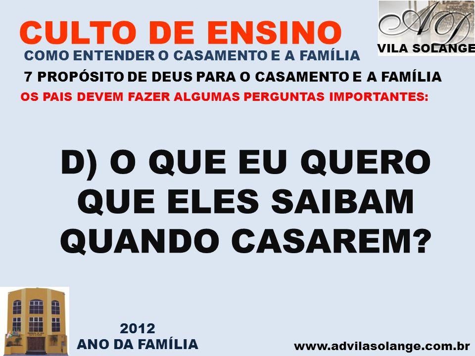 VILA SOLANGE www.advilasolange.com.br CULTO DE ENSINO COMO ENTENDER O CASAMENTO E A FAMÍLIA 7 PROPÓSITO DE DEUS PARA O CASAMENTO E A FAMÍLIA D) O QUE