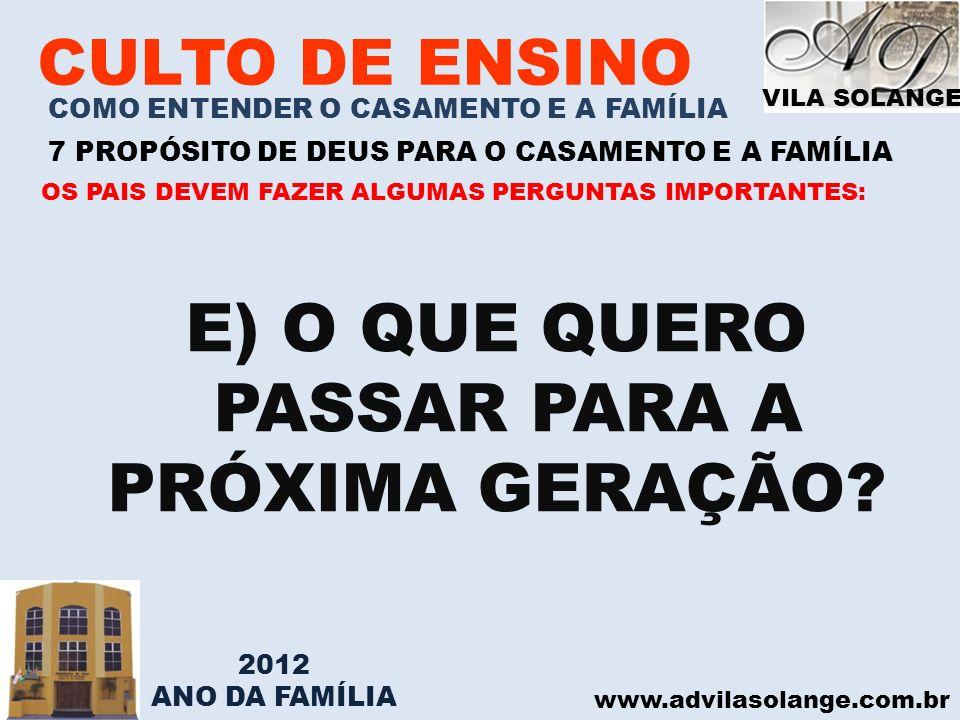 VILA SOLANGE www.advilasolange.com.br CULTO DE ENSINO COMO ENTENDER O CASAMENTO E A FAMÍLIA 7 PROPÓSITO DE DEUS PARA O CASAMENTO E A FAMÍLIA E) O QUE