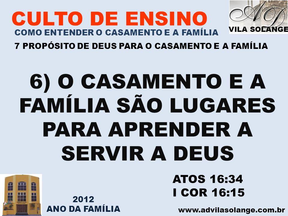 VILA SOLANGE www.advilasolange.com.br CULTO DE ENSINO COMO ENTENDER O CASAMENTO E A FAMÍLIA 7 PROPÓSITO DE DEUS PARA O CASAMENTO E A FAMÍLIA 6) O CASA