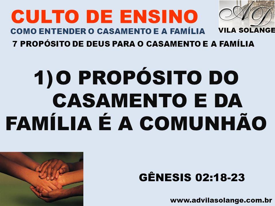 VILA SOLANGE www.advilasolange.com.br CULTO DE ENSINO COMO ENTENDER O CASAMENTO E A FAMÍLIA 7 PROPÓSITO DE DEUS PARA O CASAMENTO E A FAMÍLIA 1)O PROPÓ
