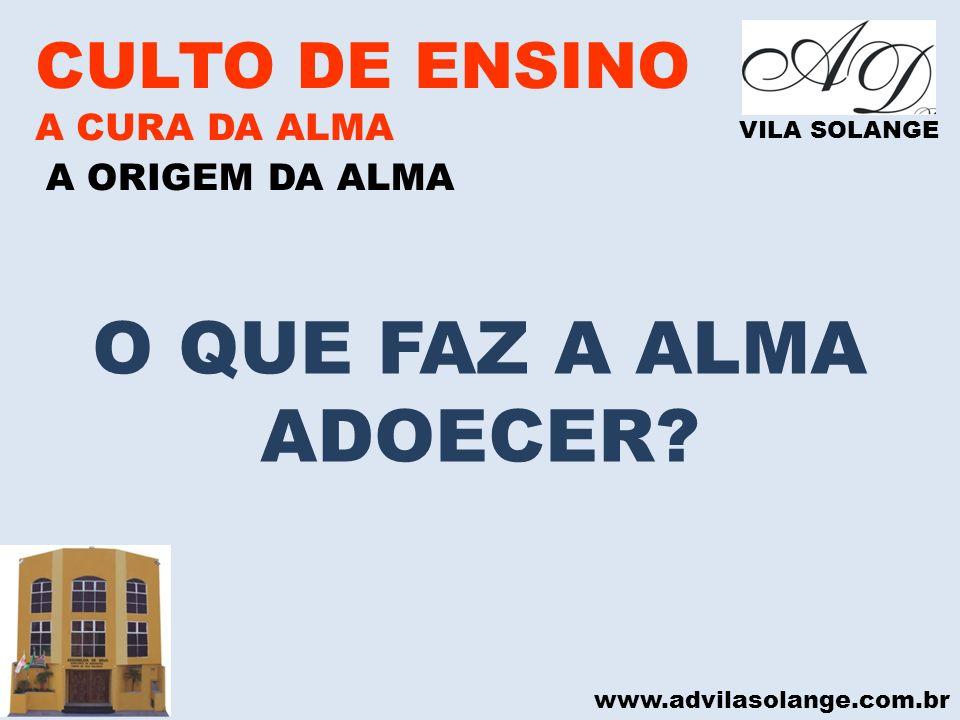 www.advilasolange.com.br CULTO DE ENSINO A CURA DA ALMA VILA SOLANGE A ORIGEM DA ALMA O QUE FAZ A ALMA ADOECER?