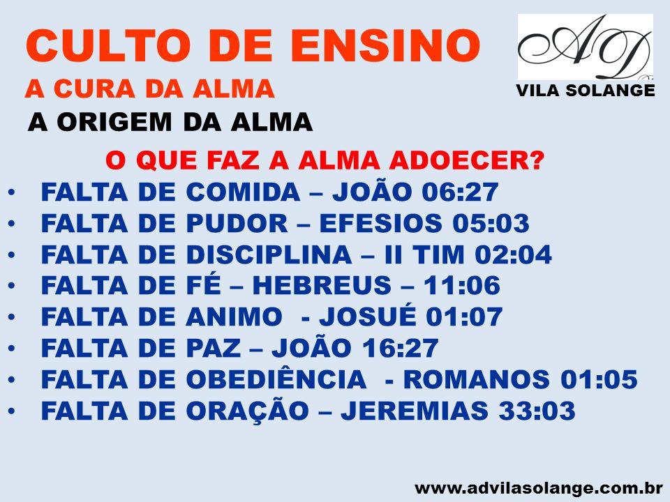 www.advilasolange.com.br CULTO DE ENSINO A CURA DA ALMA VILA SOLANGE A ORIGEM DA ALMA FALTA DE COMIDA – JOÃO 06:27 FALTA DE PUDOR – EFESIOS 05:03 FALT