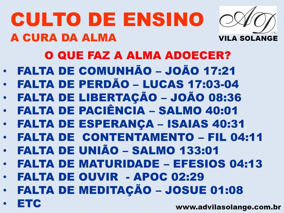 www.advilasolange.com.br CULTO DE ENSINO A CURA DA ALMA VILA SOLANGE FALTA DE COMUNHÃO – JOÃO 17:21 FALTA DE PERDÃO – LUCAS 17:03-04 FALTA DE LIBERTAÇ