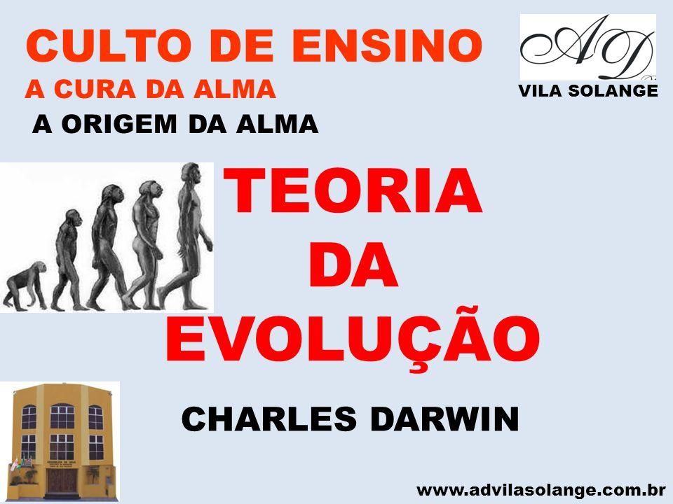 www.advilasolange.com.br CULTO DE ENSINO A CURA DA ALMA VILA SOLANGE A ORIGEM DA ALMA TEORIA DA EVOLUÇÃO CHARLES DARWIN