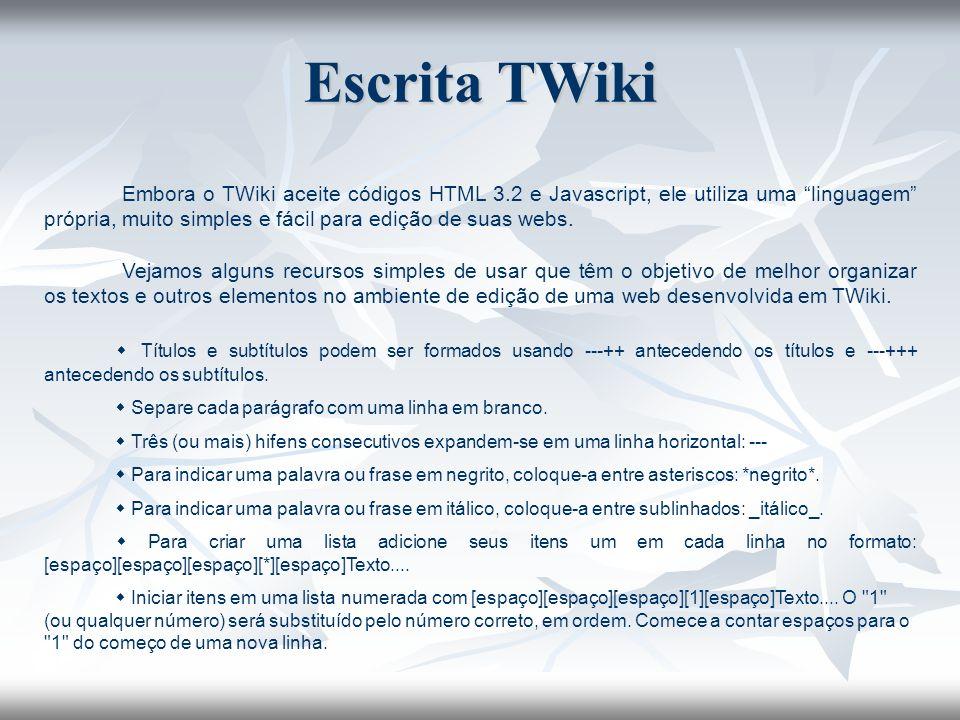 Embora o TWiki aceite códigos HTML 3.2 e Javascript, ele utiliza uma linguagem própria, muito simples e fácil para edição de suas webs. Vejamos alguns
