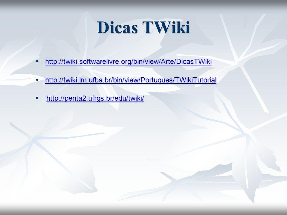 Dicas TWiki http://twiki.softwarelivre.org/bin/view/Arte/DicasTWiki http://twiki.softwarelivre.org/bin/view/Arte/DicasTWikihttp://twiki.softwarelivre.