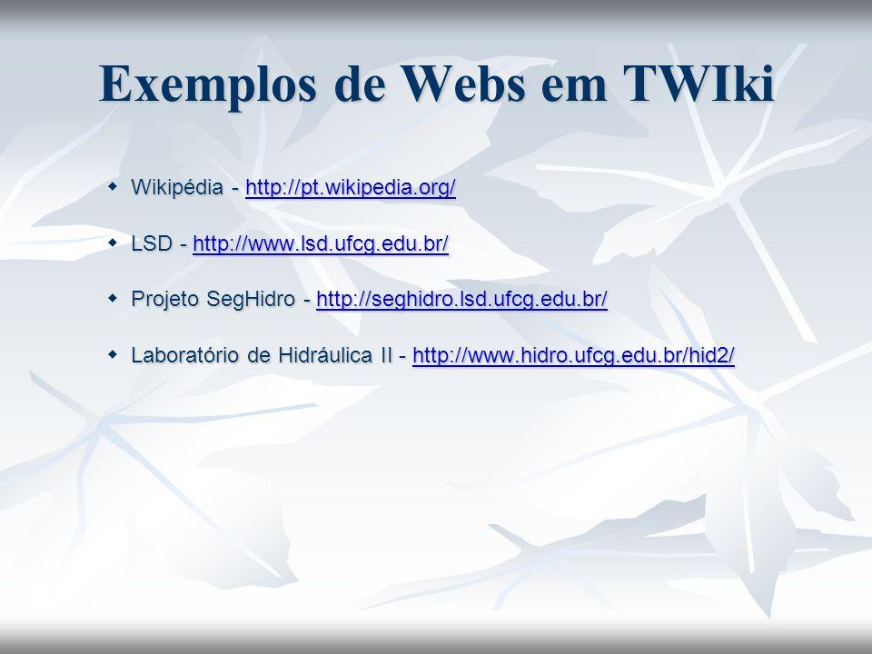 Exemplos de Webs em TWIki Wikipédia - http://pt.wikipedia.org/ Wikipédia - http://pt.wikipedia.org/http://pt.wikipedia.org/ LSD - http://www.lsd.ufcg.