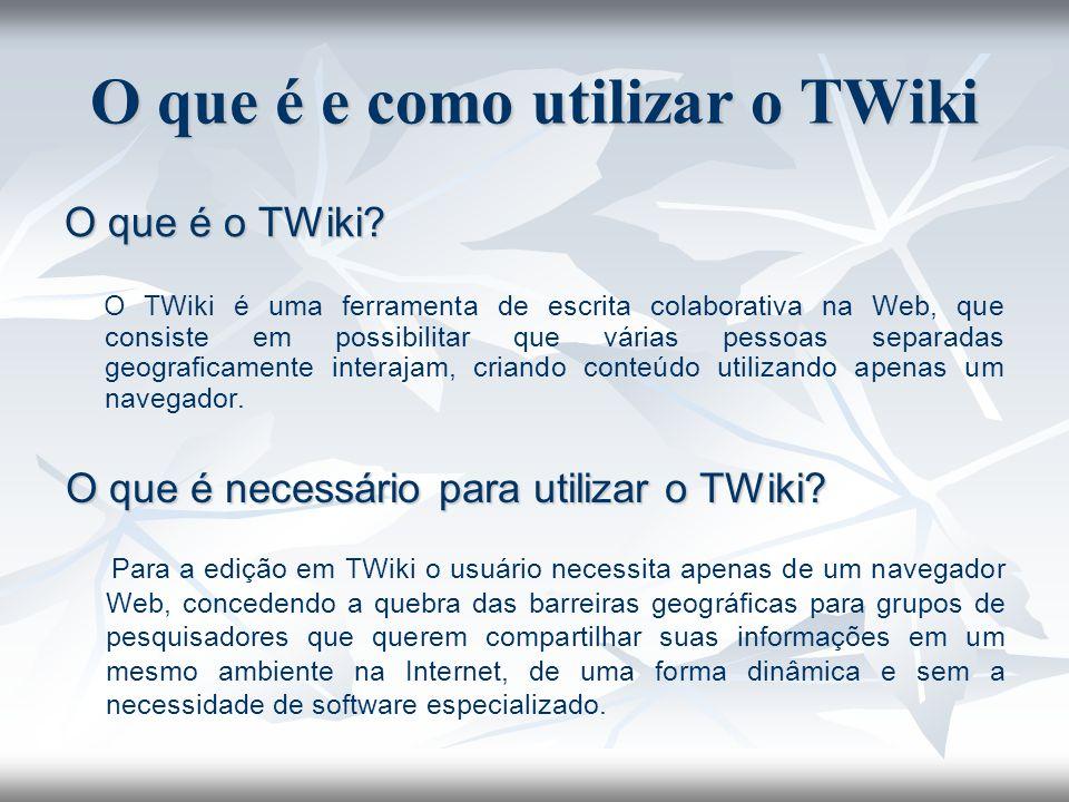 O que é e como utilizar o TWiki O que é o TWiki? O TWiki é uma ferramenta de escrita colaborativa na Web, que consiste em possibilitar que várias pess
