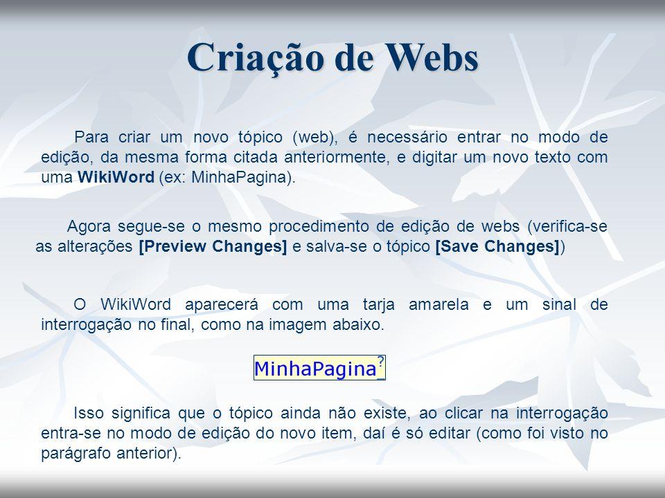 Para criar um novo tópico (web), é necessário entrar no modo de edição, da mesma forma citada anteriormente, e digitar um novo texto com uma WikiWord