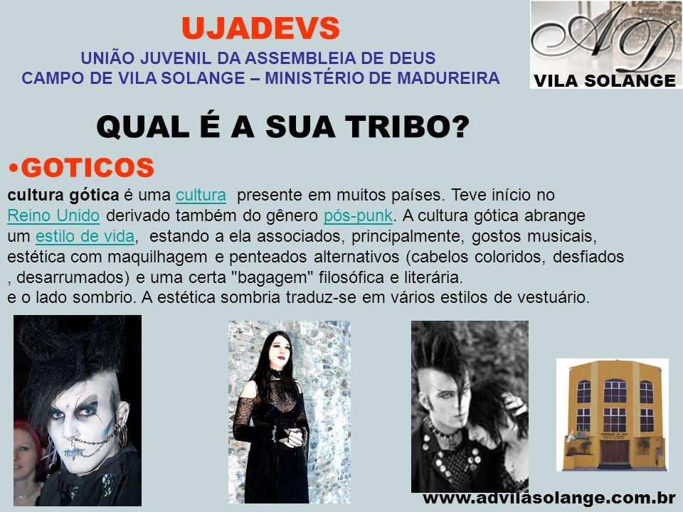 VILA SOLANGE www.advilasolange.com.br UJADEVS UNIÃO JUVENIL DA ASSEMBLEIA DE DEUS CAMPO DE VILA SOLANGE – MINISTÉRIO DE MADUREIRA QUAL É A SUA TRIBO?