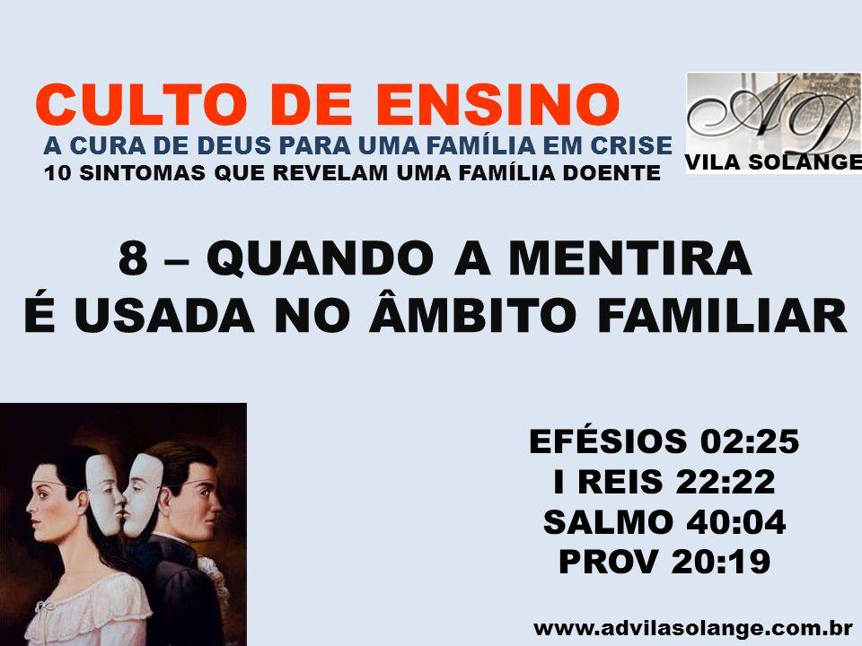 VILA SOLANGE www.advilasolange.com.br CULTO DE ENSINO A CURA DE DEUS PARA UMA FAMÍLIA EM CRISE 10 SINTOMAS QUE REVELAM UMA FAMÍLIA DOENTE 8 – QUANDO A