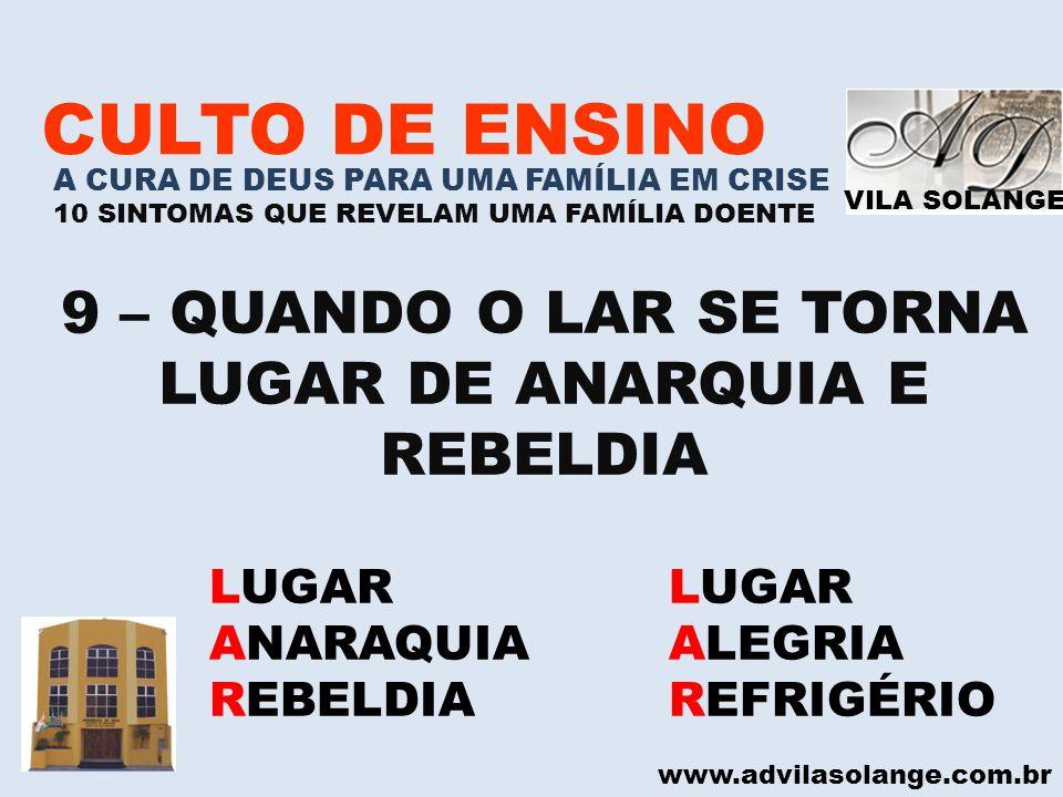 VILA SOLANGE www.advilasolange.com.br CULTO DE ENSINO A CURA DE DEUS PARA UMA FAMÍLIA EM CRISE 10 SINTOMAS QUE REVELAM UMA FAMÍLIA DOENTE 9 – QUANDO O