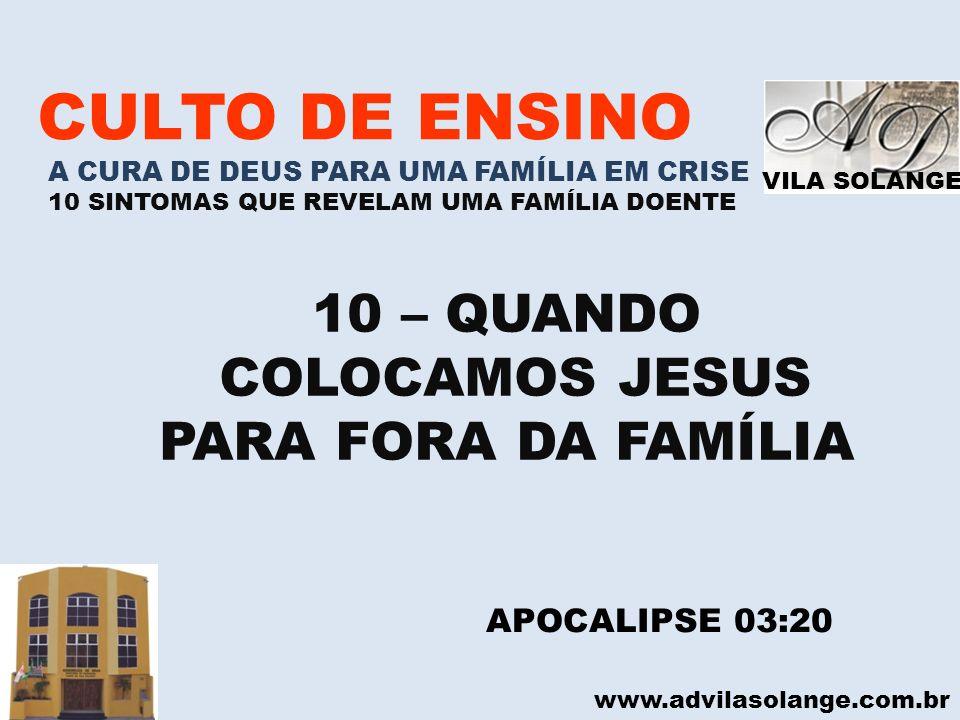 VILA SOLANGE www.advilasolange.com.br CULTO DE ENSINO A CURA DE DEUS PARA UMA FAMÍLIA EM CRISE 10 SINTOMAS QUE REVELAM UMA FAMÍLIA DOENTE 10 – QUANDO