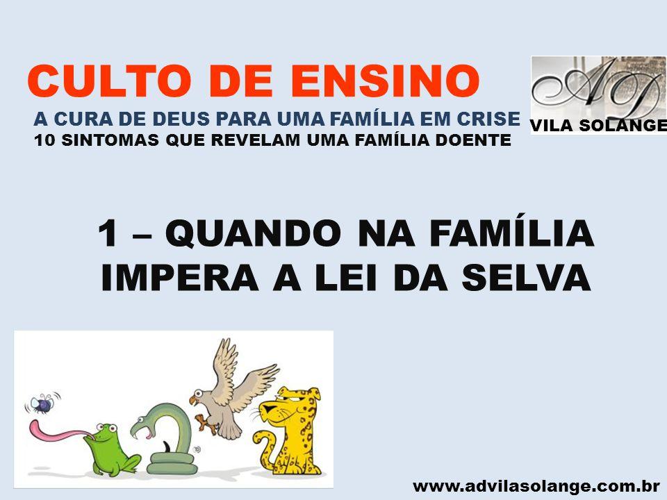 VILA SOLANGE www.advilasolange.com.br CULTO DE ENSINO A CURA DE DEUS PARA UMA FAMÍLIA EM CRISE 10 SINTOMAS QUE REVELAM UMA FAMÍLIA DOENTE 1 – QUANDO N