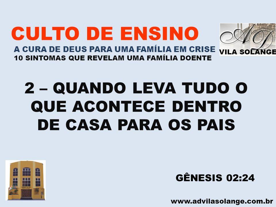 VILA SOLANGE www.advilasolange.com.br CULTO DE ENSINO A CURA DE DEUS PARA UMA FAMÍLIA EM CRISE 10 SINTOMAS QUE REVELAM UMA FAMÍLIA DOENTE 2 – QUANDO L