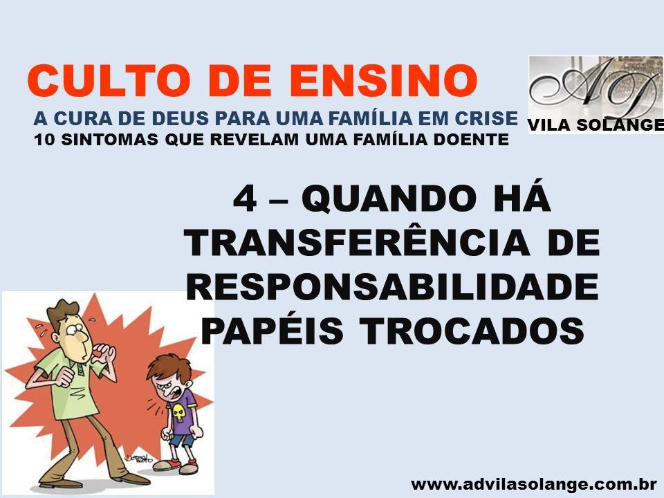VILA SOLANGE www.advilasolange.com.br CULTO DE ENSINO A CURA DE DEUS PARA UMA FAMÍLIA EM CRISE 10 SINTOMAS QUE REVELAM UMA FAMÍLIA DOENTE 4 – QUANDO H