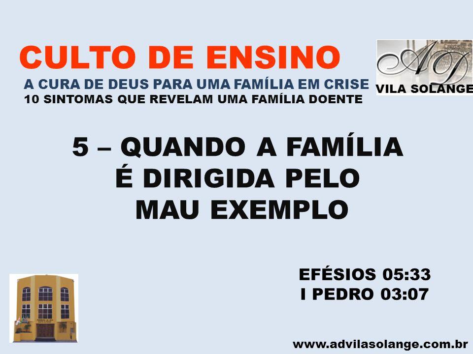 VILA SOLANGE www.advilasolange.com.br CULTO DE ENSINO A CURA DE DEUS PARA UMA FAMÍLIA EM CRISE 10 SINTOMAS QUE REVELAM UMA FAMÍLIA DOENTE 5 – QUANDO A