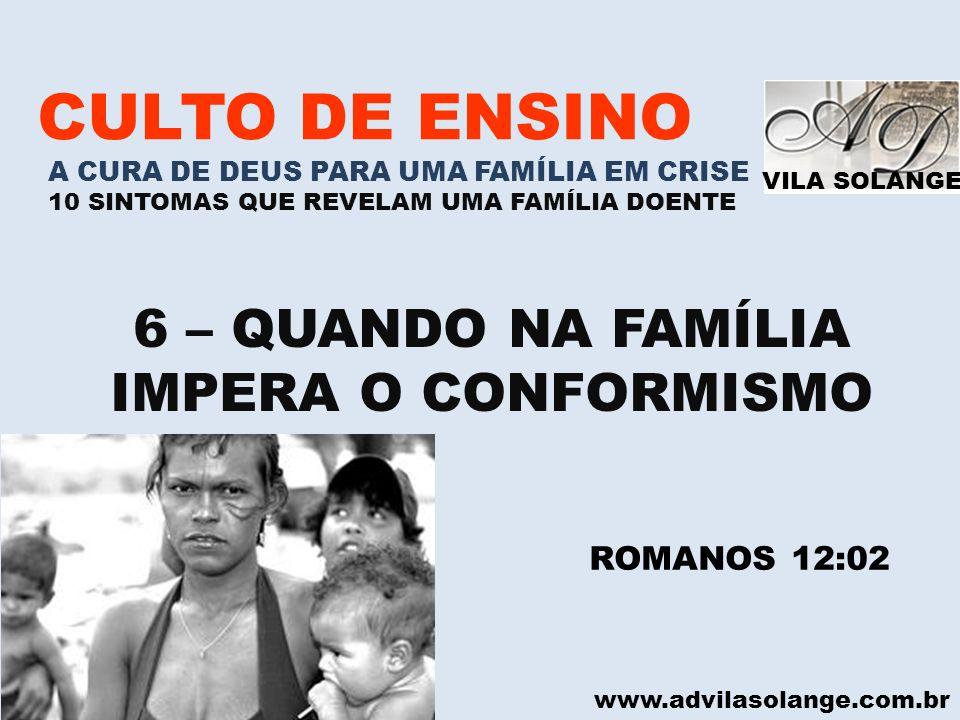 VILA SOLANGE www.advilasolange.com.br CULTO DE ENSINO A CURA DE DEUS PARA UMA FAMÍLIA EM CRISE 10 SINTOMAS QUE REVELAM UMA FAMÍLIA DOENTE 6 – QUANDO N