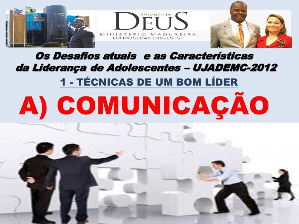 A) COMUNICAÇÃO 1 - TÉCNICAS DE UM BOM LÍDER