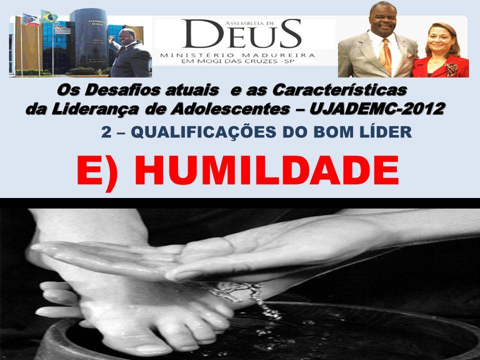 E) HUMILDADE 2 – QUALIFICAÇÕES DO BOM LÍDER