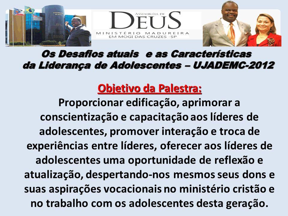 Objetivo da Palestra: Proporcionar edificação, aprimorar a conscientização e capacitação aos líderes de adolescentes, promover interação e troca de ex