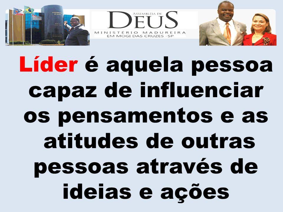 Líder é aquela pessoa capaz de influenciar os pensamentos e as atitudes de outras pessoas através de ideias e ações