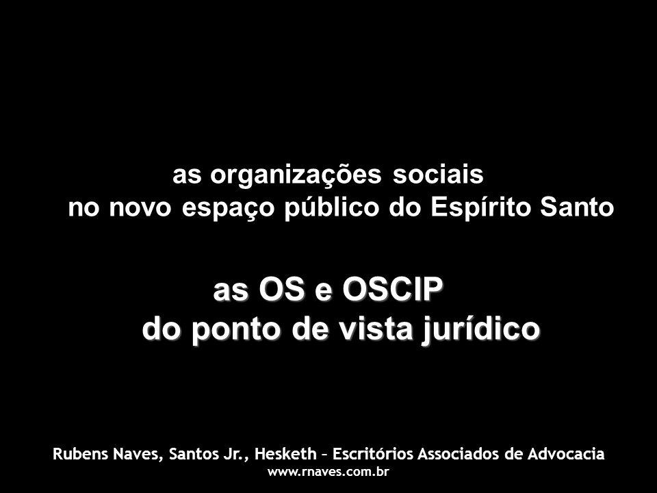 Rubens Naves, Santos Jr., Hesketh – Escritórios Associados de Advocacia www.rnaves.com.br as organizações sociais no novo espaço público do Espírito S