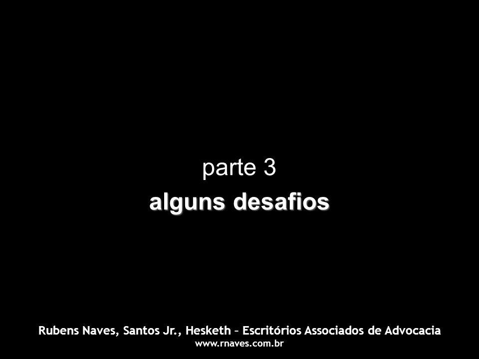 parte 3 alguns desafios Rubens Naves, Santos Jr., Hesketh – Escritórios Associados de Advocacia www.rnaves.com.br