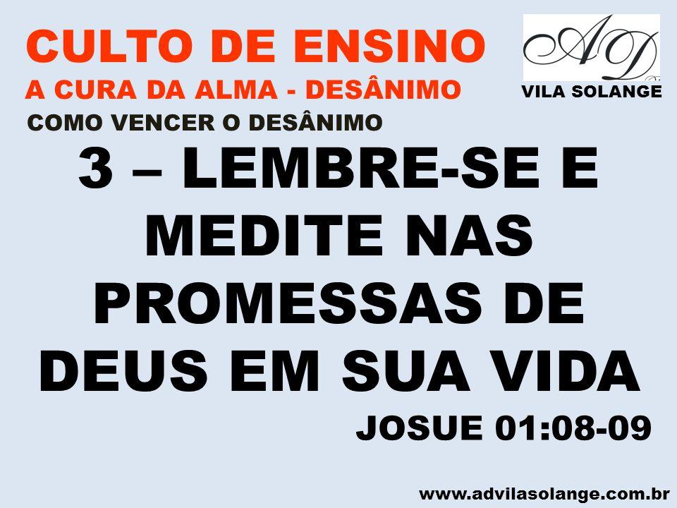 www.advilasolange.com.br CULTO DE ENSINO A CURA DA ALMA - DESÂNIMO VILA SOLANGE 3 – LEMBRE-SE E MEDITE NAS PROMESSAS DE DEUS EM SUA VIDA COMO VENCER O