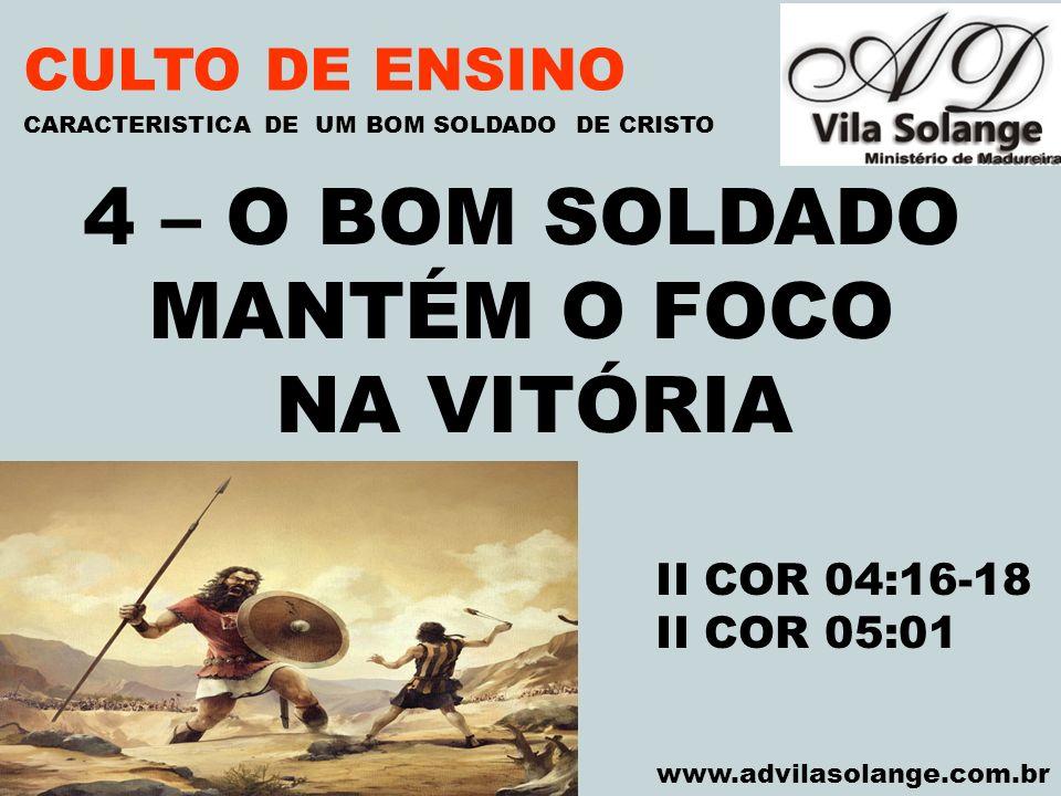 VILA SOLANGE www.advilasolange.com.br CULTO DE ENSINO 4 – O BOM SOLDADO MANTÉM O FOCO NA VITÓRIA CARACTERISTICA DE UM BOM SOLDADO DE CRISTO II COR 04: