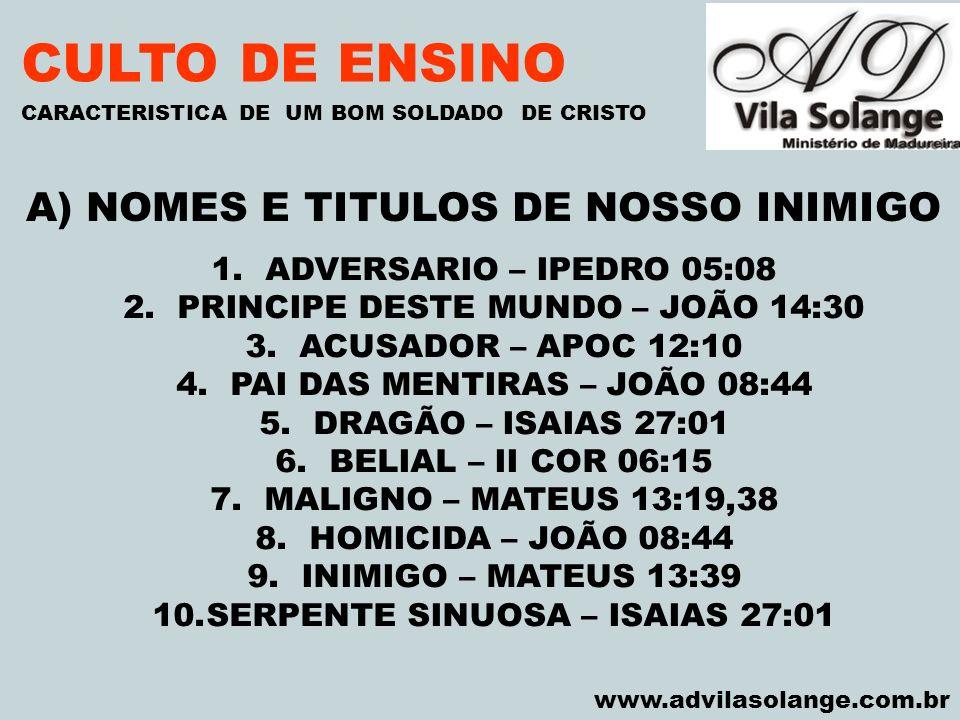 VILA SOLANGE www.advilasolange.com.br CULTO DE ENSINO A) NOMES E TITULOS DE NOSSO INIMIGO CARACTERISTICA DE UM BOM SOLDADO DE CRISTO 1.ADVERSARIO – IP