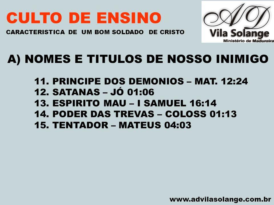 VILA SOLANGE www.advilasolange.com.br CULTO DE ENSINO A) NOMES E TITULOS DE NOSSO INIMIGO CARACTERISTICA DE UM BOM SOLDADO DE CRISTO 11. PRINCIPE DOS